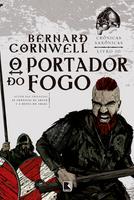 O Portador do Fogo - Série Crônicas Saxônicas - Livro 10