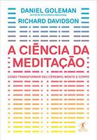 A ciência da meditação - Como transformar o cérebro, a mente e o corpo (Português)