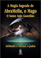 A Magia Sagrada de AbraMelin, o Mago. O Santo Anjo Guardião (Português)