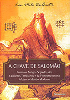 A Chave de Salomão: Como os Antigos Segredos dos Cavaleiros Templários e da Franco Maçonaria Afetam o Mundo Moderno (Português)