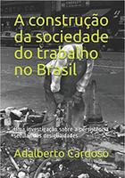 A Construção Da Sociedade Do Trabalho No Brasil: Uma Investigação Sobre a Persistència Secular Das Desigualdades