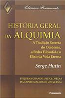 HistÓria Geral da Alquimia: a Tradição Secreta do Ocidente, a Pedra Filosofal e o Elixir da Vida Eterna (Português)