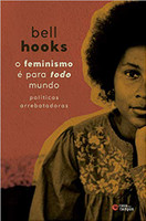 O feminismo é para todo mundo: políticas arrebatadoras (Português)