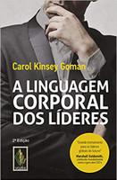 Linguagem corporal dos líderes: Como essa linguagem silenciosa pode ajudar - ou prejudicar - o seu modo de liderar (Português)