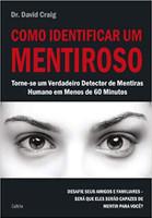 Como Identificar um Mentiroso: Torne-se um Verdadeiro Detector de Mentiras Humano em Menos de 60 Minutos (Português)
