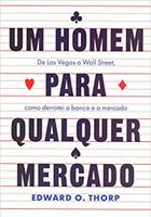 Um homem para qualquer mercado: De Las Vegas a Wall Street, como derrotei a banca e o mercado (Português)