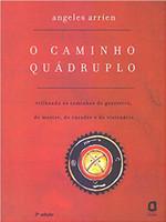 O caminho quádruplo: trilhando os caminhos do guerreiro, do mestre, do curador e do visionário (Português)