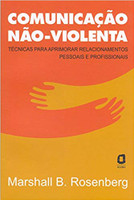 Comunicação não-violenta: técnicas para aprimorar relacionamentos pessoais e profissionais (Português)