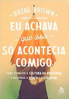 Eu achava que isso só acontecia comigo: como combater a cultura da vergonha e recuperar o poder e a coragem (Português)