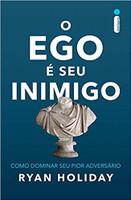 O Ego É Seu Inimigo. Como Dominar Seu Pior Adversário (Português)
