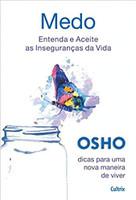 Medo: Entenda E Aceite As Inseguranças Da Vida (Português)