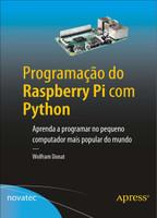 Programação do Raspberry Pi com Python: Aprenda a Programar no Pequeno Computador Mais Popular do Mundo (Português)