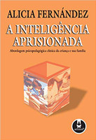 A Inteligência Aprisionada: Abordagem Psicopedagógica Clínica da Criança e sua Família (Português)