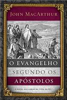 O evangelho segundo os apóstolos: O papel das obras na vida de fé (Português)
