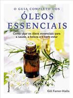 Guia completo dos óleos essenciais: Como usar os óleos essenciais para a saúde, a beleza e o bem-estar (Português)