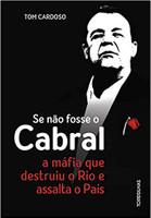 Se não fosse o Cabral: A máfia que destruiu o Rio e assalta o país (Português)