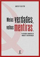 Meias Verdades, Velhas Mentiras. Estratégia Comunista de Embuste e Desinformação (Português)