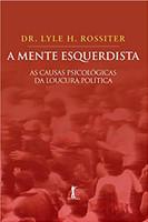 A Mente Esquerdista. As Causas Psicológicas da Loucura Política (Português)