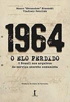 1964. O Elo Perdido. O Brasil nos Arquivos do Serviço Secreto Comunista (Português)