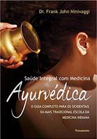 Saúde Integral com Medicina Ayurvédica: O Guia Completo Para Os Ocidentais Da Mais Tradicional Escola Da Medicina Indiana (Português)
