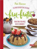 Fru-fruta. O Livro de Receitas do Blog Para Uma Vida Mais Doce e Saudável (Português)