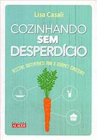 Cozinhando sem desperdício: Receitas sustentáveis para o gourmet consciente (Português)