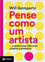Pense como um artista: ...e tenha uma vida mais criativa e produtiva (Português)