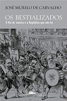 Os bestializados: O Rio de Janeiro e a República que não foi (Português)