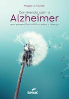 Convivendo Com O Alzheimer - Uma Perspectiva Holística Sobre A Doença