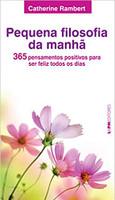 Pequena Filosofia da Manhã. 365 Pensamentos Positivos Para Ser Feliz Todos os Dias (Português)