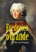 Frederico, o grande: o rei da Prússia (Português)