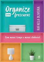 Organize sem Frescuras: com Menos Tempo e Menos Dinheiro! (Português)