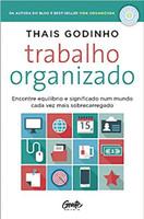 Trabalho Organizado: Encontre equilíbrio e significado num mundo cada vez mais sobrecarregado (Português)