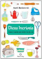 Dicas Incríveis. Truques e Segredos Para Facilitar Seu Dia a Dia (Português)