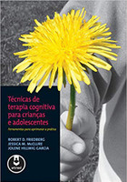 Técnicas de Terapia Cognitiva para Crianças e Adolescentes: Ferramentas para Aprimorar a Prática (Português)