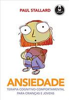 Ansiedade: Terapia Cognitivo-Comportamental para Crianças e Jovens (Português)