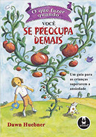 O que Fazer Quando Você se Preocupa Demais: Um Guia para as Crianças Superarem a Ansiedade (Português)