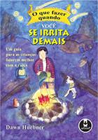 O que Fazer Quando Você se Irrita Demais: Um Guia para as Crianças Lidarem Melhor com a Raiva (Português)
