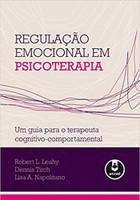 Regulação Emocional em Psicoterapia: Um Guia para o Terapeuta Cognitivo-Comportamental (Português)