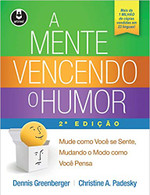 A Mente Vencendo o Humor: Mude como Você se Sente, Mudando o Modo como Você Pensa (Português)
