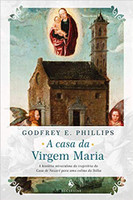 A Casa da Virgem Maria. A História Miraculosa da Trajetória da Casa de Nazaré Para Uma Colina da Itália (Português)