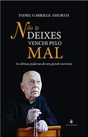 Não Te Deixes Vencer Pelo Mal. As Últimas Palavras de Um Grande Exorcista (Português)