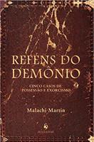 Reféns do Demônio. Cinco Casos de Possessão e Exorcismo (Português)