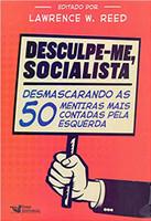 Desculpe-Me Socialista: Desmascarando as 50 mentiras mais contadas pela esquerda (Português)
