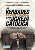 As verdades que nunca te contaram sobre a Igreja Católica: A verdade por trás das cruzadas, da inquisição e muito mais (Português)
