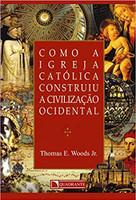 Como A Igreja Católica Construiu A Civilização Ocidental (Português)