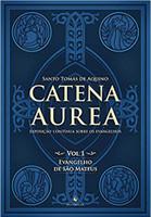 Catena Aurea. Evangelho de São Mateus - Volume 1 (Português)