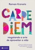 Carpe diem: Resgatando a arte de aproveitar a vida (Português)