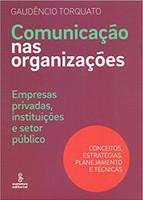 Comunicação nas organizações: empresas privadas, instituições e setor público : conceitos, estratégias, planejamento e técnicas (Português)