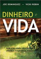 Dinheiro e Vida: Mude Sua Relação com o Dinheiro e Obtenha a Independência Financeira (Português)